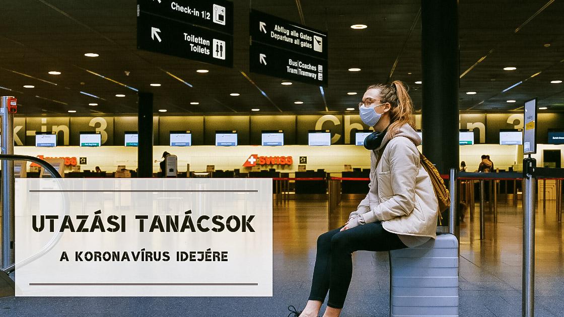 Utazási tanácsok a koronavírus idejére
